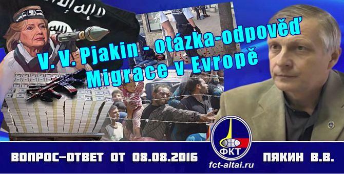"""Video """"Otázka – odpověď s V.V.Pjakinem, s českými titulky díky paní Ireně Aneri. Doporučuji shlédnout. Od minuty 12:30 poměrně dlouhý čas je věnován problemům migrace v Evropě. Opakuji, velmi zajímavé […]"""